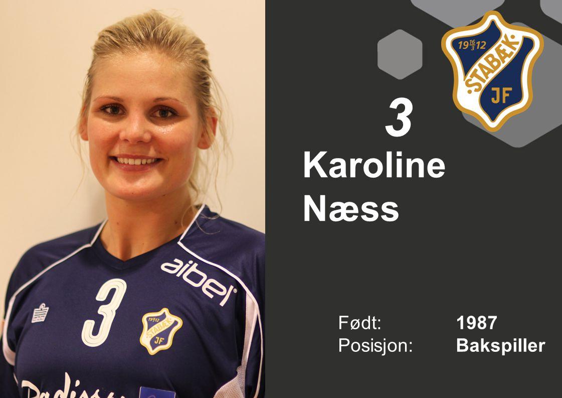 3 Født: 1987 Posisjon:Bakspiller Karoline Næss