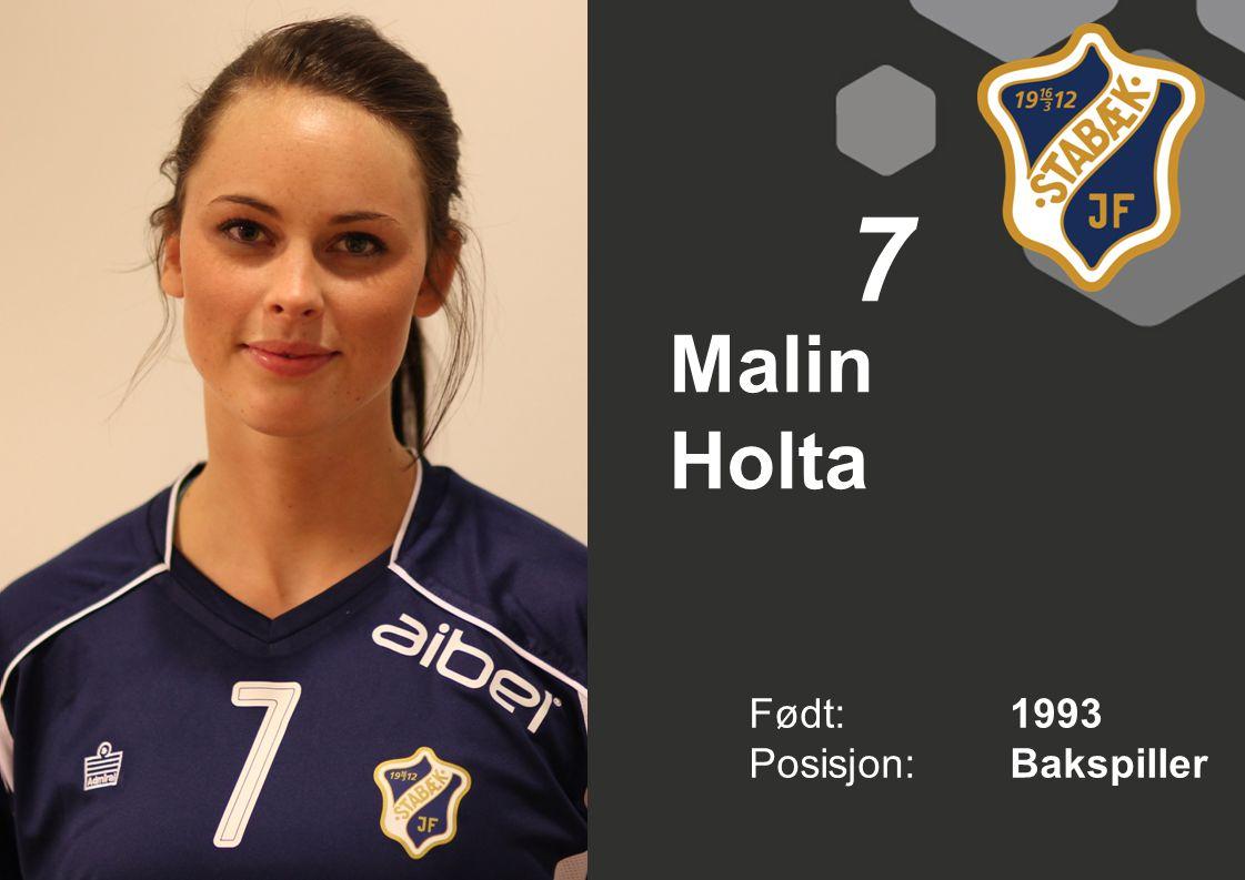 Født: 1993 Posisjon:Bakspiller 7 Malin Holta