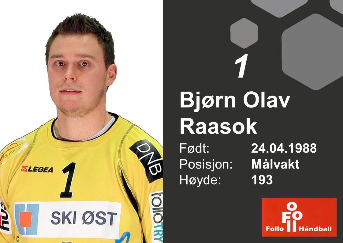 Bjørn Olav Raasok Født: 24.04.1988 Posisjon: Målvakt Høyde:193 1
