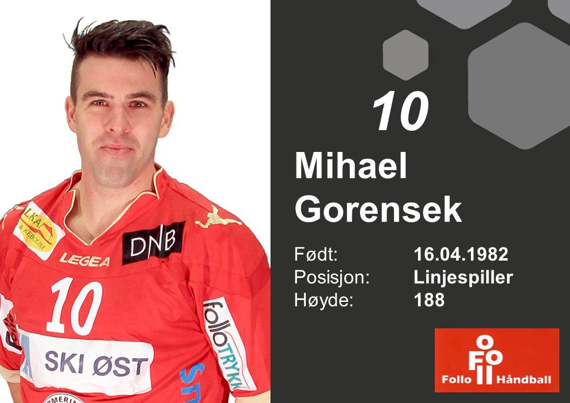 Mihael Gorensek Født: 16.04.1982 Posisjon: Linjespiller Høyde:188 10