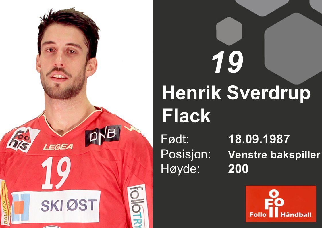 Henrik Sverdrup Flack Født: 18.09.1987 Posisjon: Venstre bakspiller Høyde: 200 19