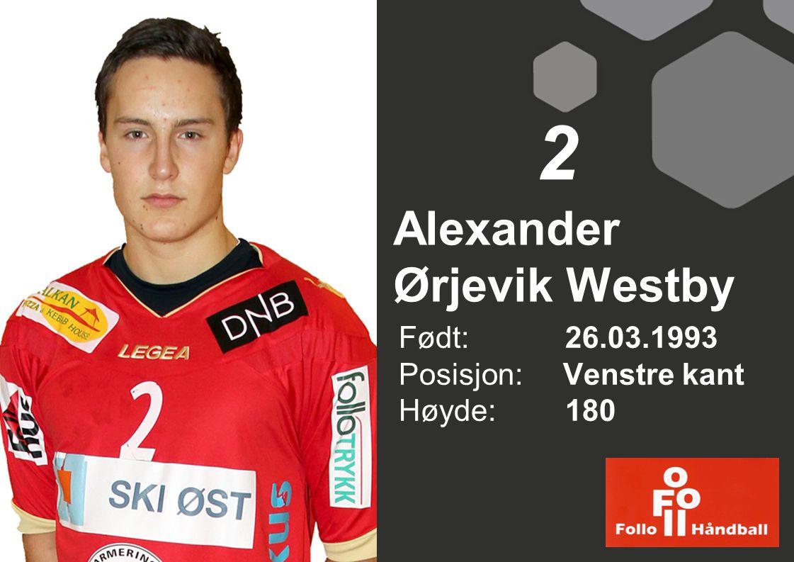 Alexander Ørjevik Westby Født: 26.03.1993 Posisjon: Venstre kant Høyde:180 2