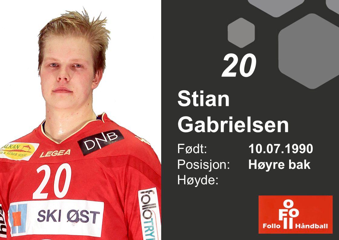 Stian Gabrielsen Født: 10.07.1990 Posisjon: Høyre bak Høyde: 20