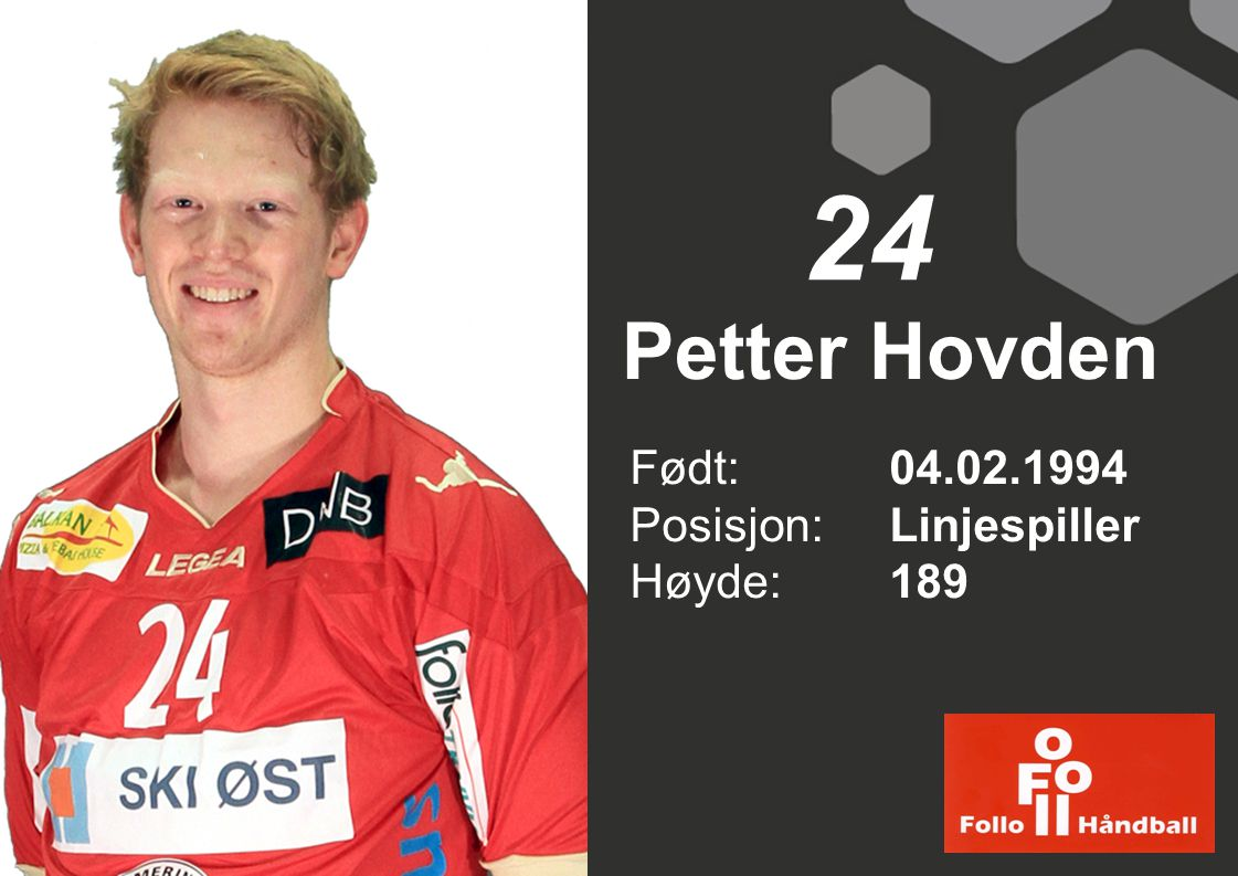 Petter Hovden Født: 04.02.1994 Posisjon:Linjespiller Høyde:189 24