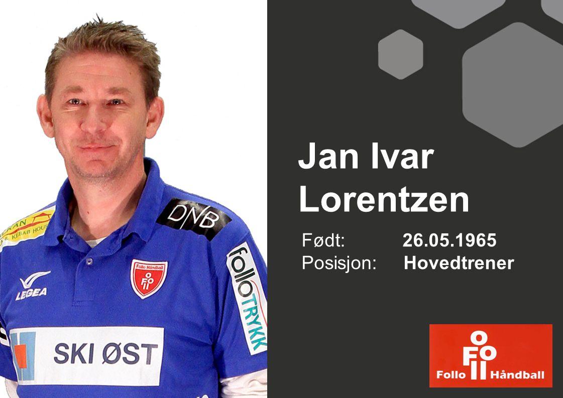 Jan Ivar Lorentzen Født: 26.05.1965 Posisjon: Hovedtrener