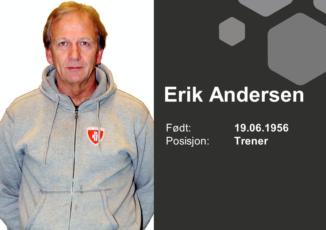 Erik Andersen Født: 19.06.1956 Posisjon: Trener