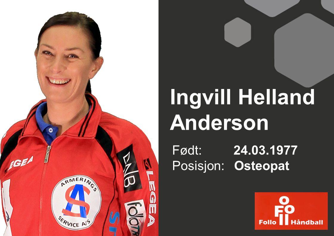 Ingvill Helland Anderson Født: 24.03.1977 Posisjon: Osteopat