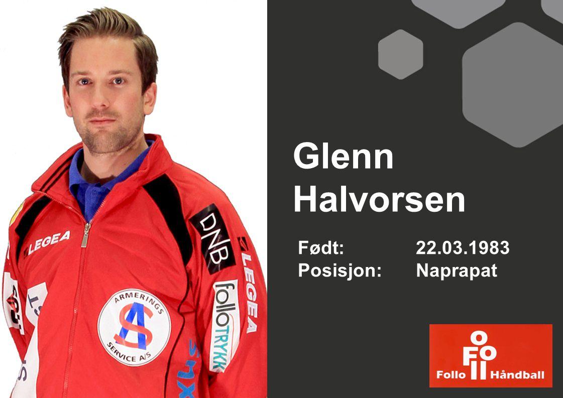 Glenn Halvorsen Født:22.03.1983 Posisjon: Naprapat