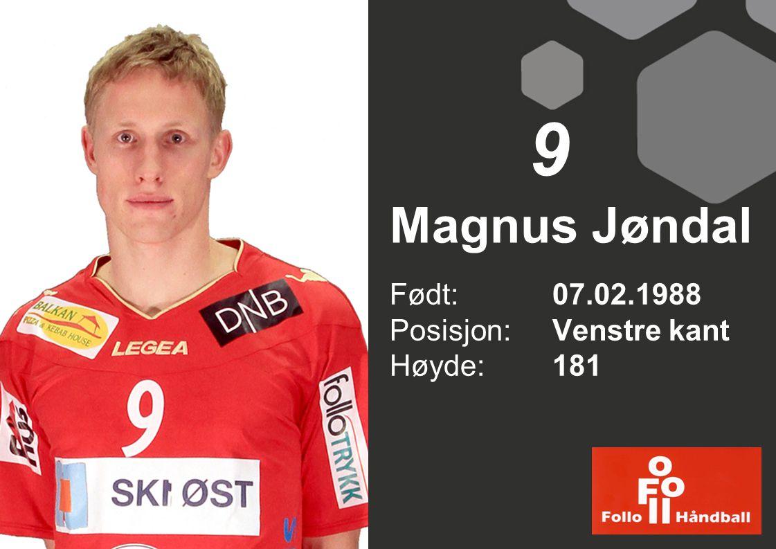 Magnus Jøndal Født: 07.02.1988 Posisjon:Venstre kant Høyde:181 9