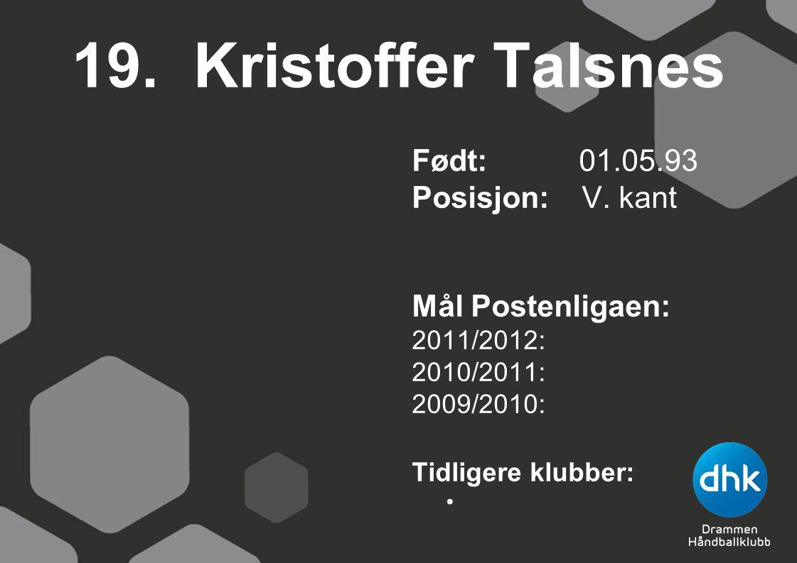 19. Kristoffer Talsnes Født: 01.05.93 Posisjon: V.