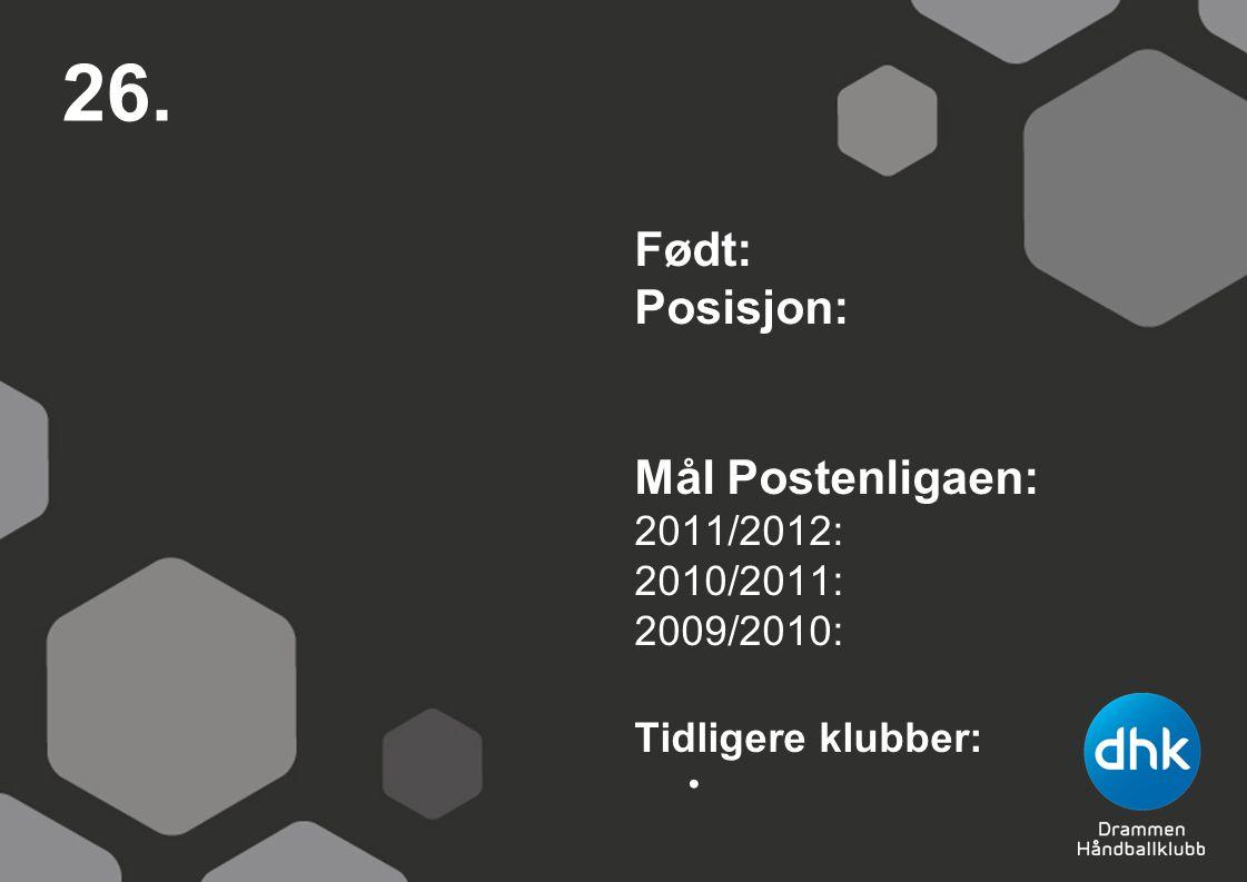 26. Født: Posisjon: Mål Postenligaen: 2011/2012: 2010/2011: 2009/2010: Tidligere klubber: