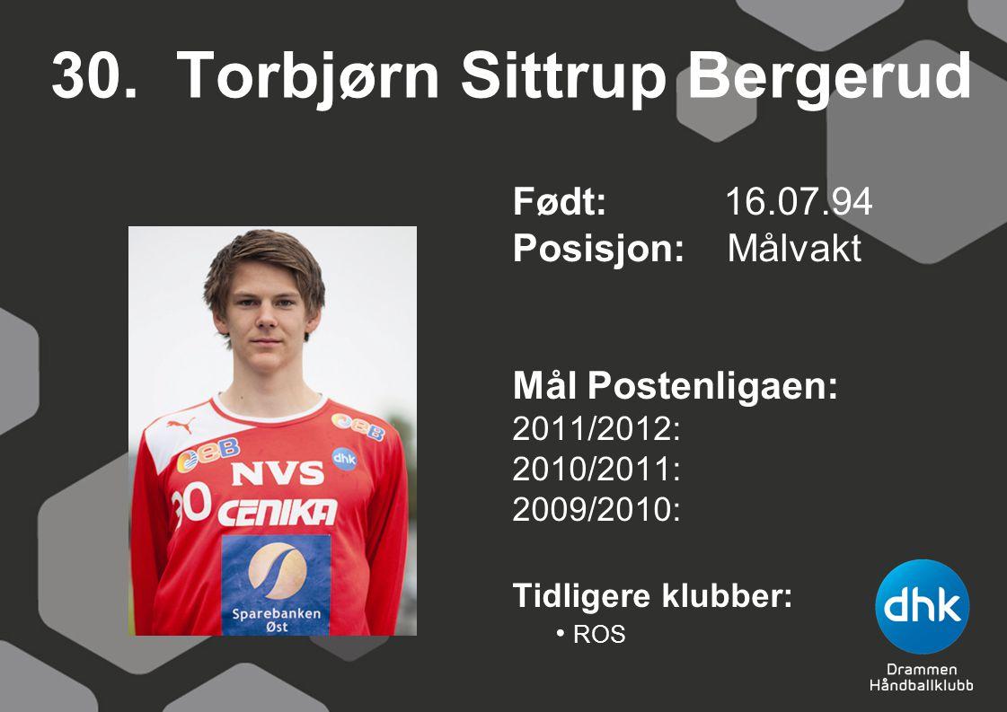 30. Torbjørn Sittrup Bergerud Født: 16.07.94 Posisjon: Målvakt Mål Postenligaen: 2011/2012: 2010/2011: 2009/2010: Tidligere klubber: ROS