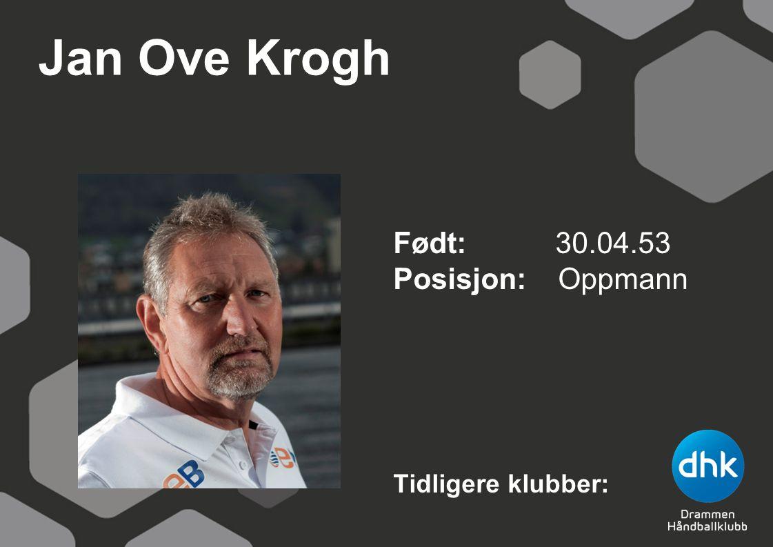 Jan Ove Krogh Født: 30.04.53 Posisjon: Oppmann Tidligere klubber: