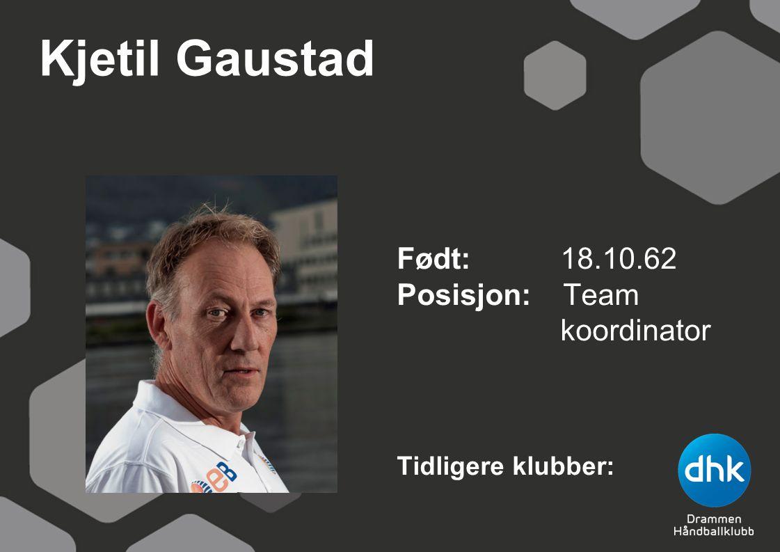 Kjetil Gaustad Født: 18.10.62 Posisjon: Team koordinator Tidligere klubber: