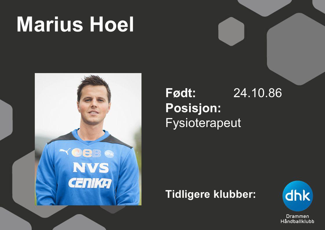 Marius Hoel Født: 24.10.86 Posisjon: Fysioterapeut Tidligere klubber: