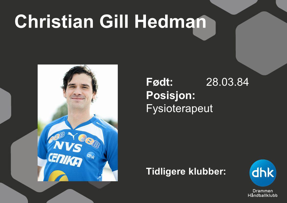 Christian Gill Hedman Født: 28.03.84 Posisjon: Fysioterapeut Tidligere klubber: