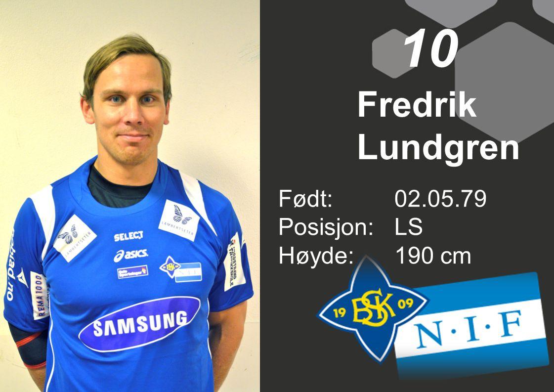 10 Fredrik Lundgren Født:02.05.79 Posisjon:LS Høyde:190 cm