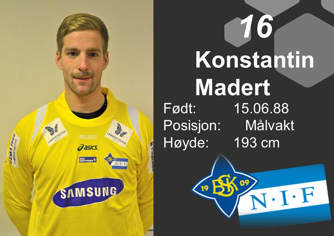 Født: 15.06.88 Posisjon: Målvakt Høyde:193 cm 16 Konstantin Madert