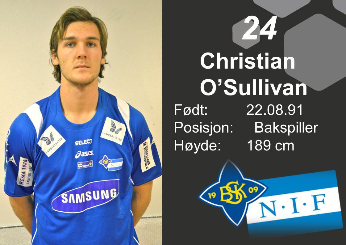 Christian O'Sullivan Født: 22.08.91 Posisjon: Bakspiller Høyde:189 cm 24