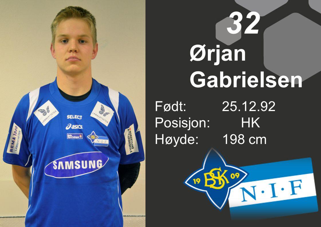 Født: 25.12.92 Posisjon: HK Høyde:198 cm 32 Ørjan Gabrielsen