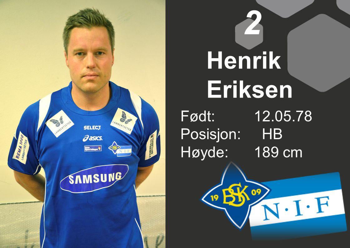 Født:12.05.78 Posisjon: HB Høyde:189 cm 2 Henrik Eriksen