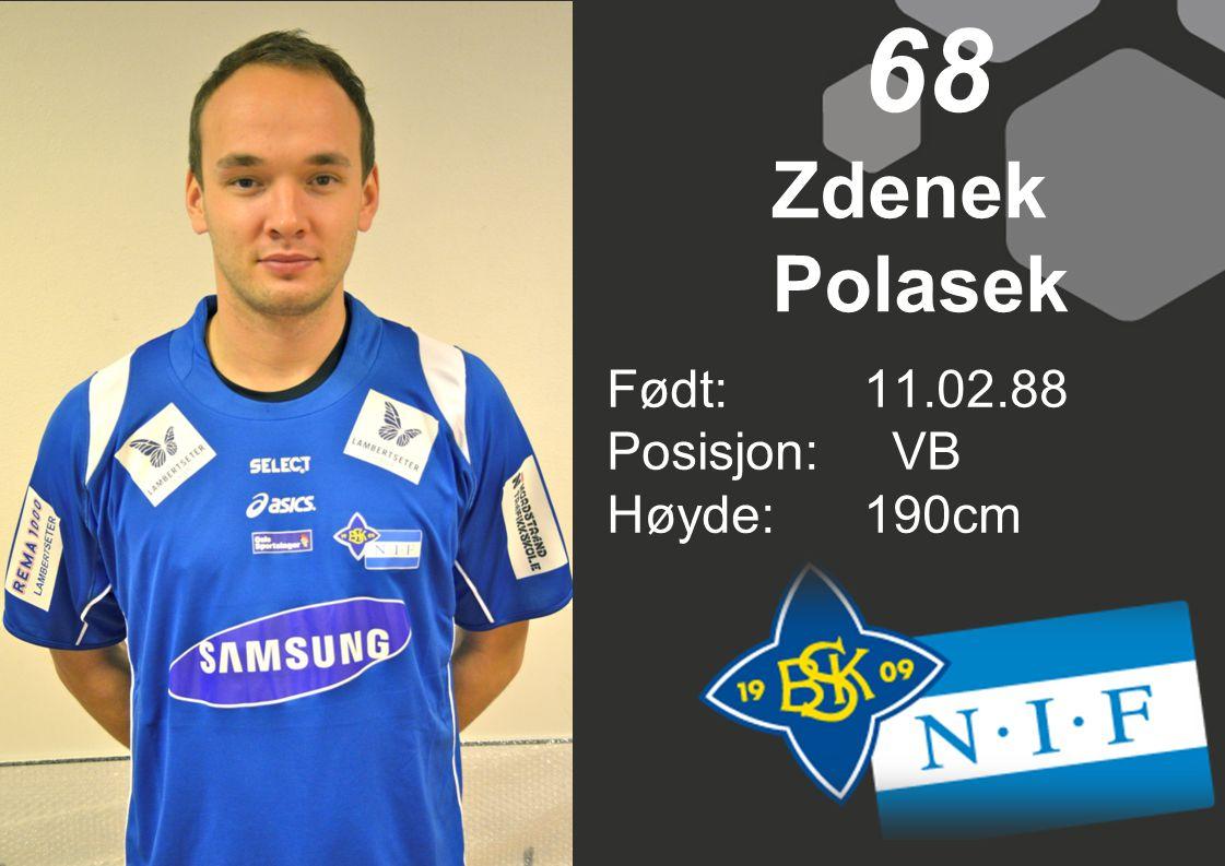Født:11.02.88 Posisjon: VB Høyde:190cm 68 Zdenek Polasek