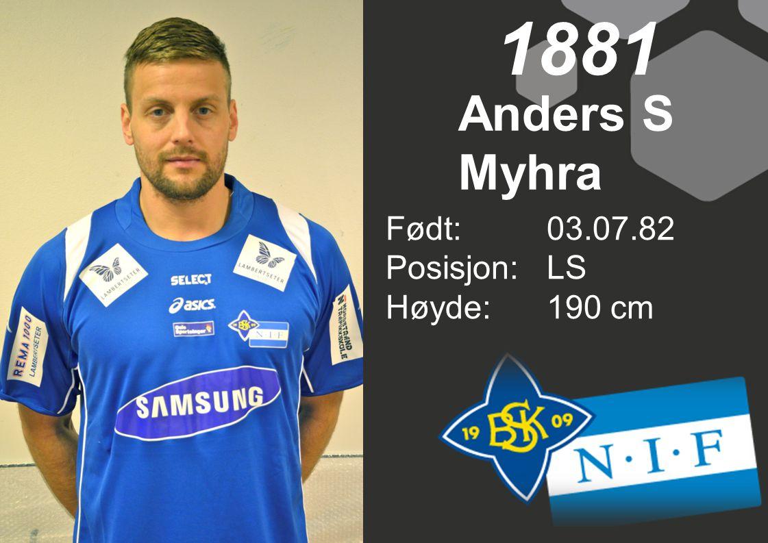 1881 Anders S Myhra Født:03.07.82 Posisjon:LS Høyde:190 cm