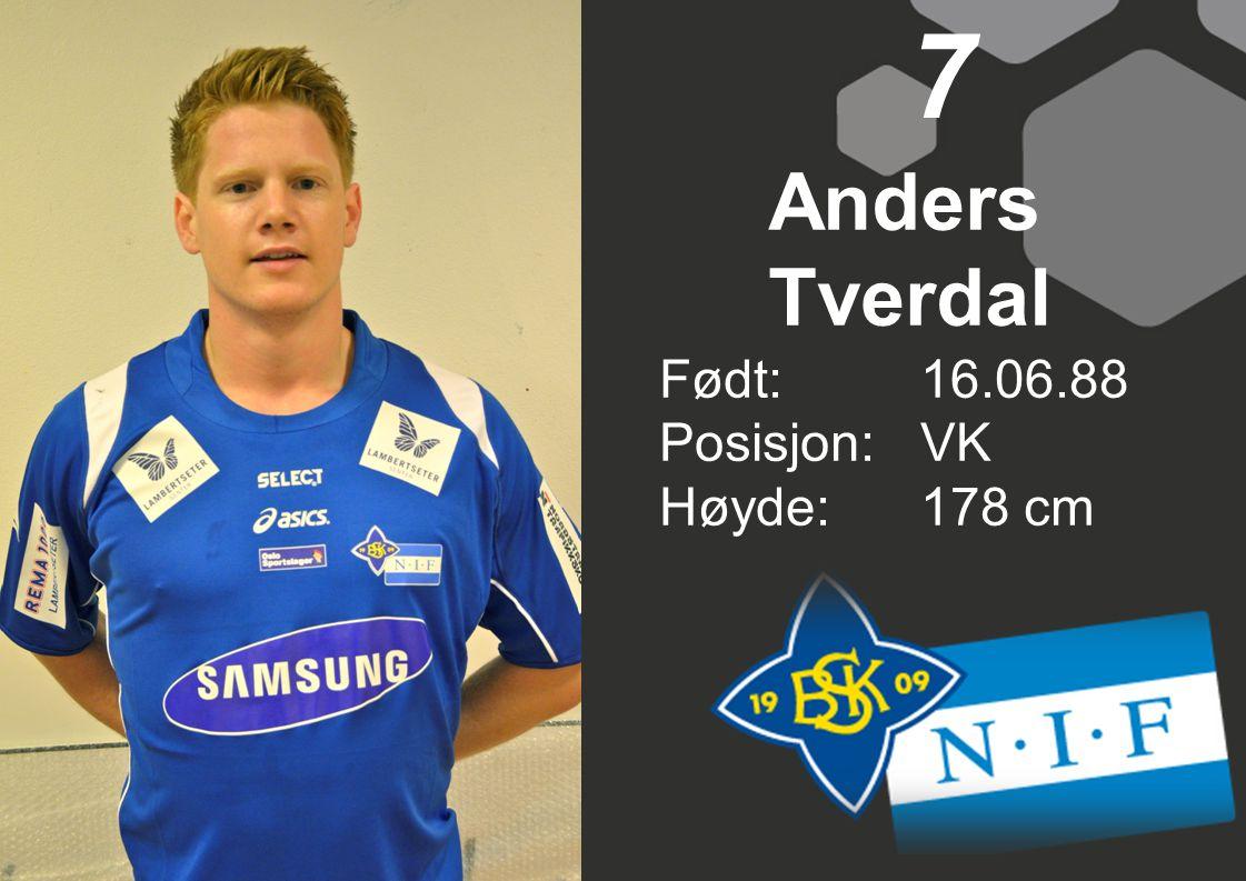 Født: 16.06.88 Posisjon:VK Høyde:178 cm 7 Anders Tverdal
