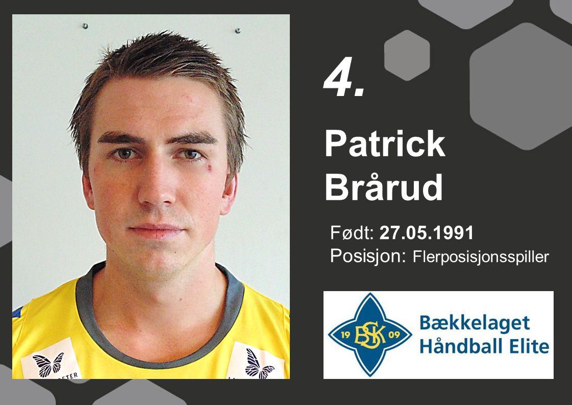 Født: 27.05.1991 Posisjon: Flerposisjonsspiller Patrick Brårud 4.