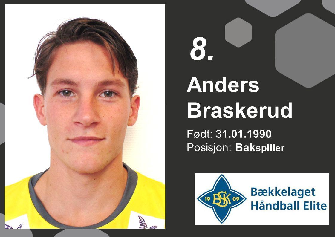 Født: 31.01.1990 Posisjon: Bak spiller Anders Braskerud 8.