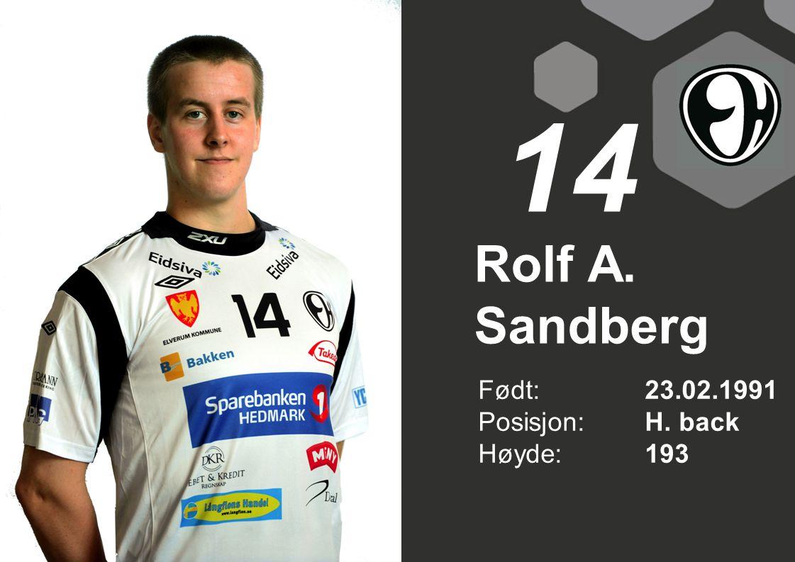 Rolf A. Sandberg Født: 23.02.1991 Posisjon:H. back Høyde:193 14