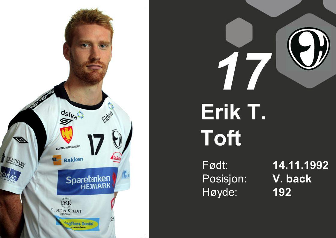 Erik T. Toft Født: 14.11.1992 Posisjon:V. back Høyde:192 17
