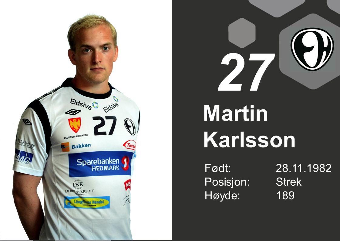 Martin Karlsson Født: 28.11.1982 Posisjon:Strek Høyde:189 27