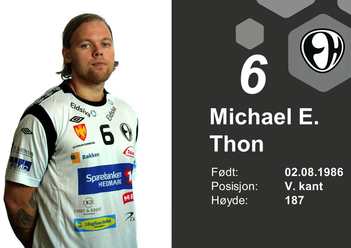 Michael E. Thon Født: 02.08.1986 Posisjon:V. kant Høyde:187 6