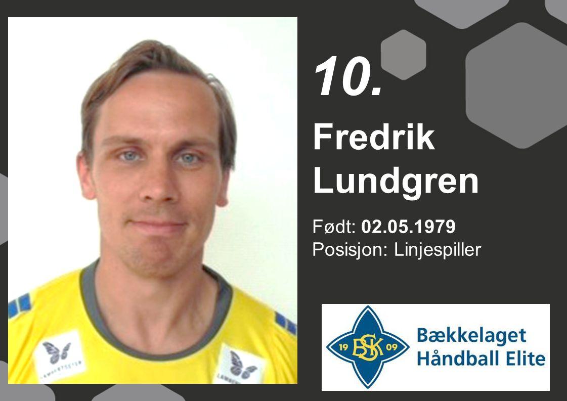 Født: 02.05.1979 Posisjon: Linjespiller Fredrik Lundgren 10.