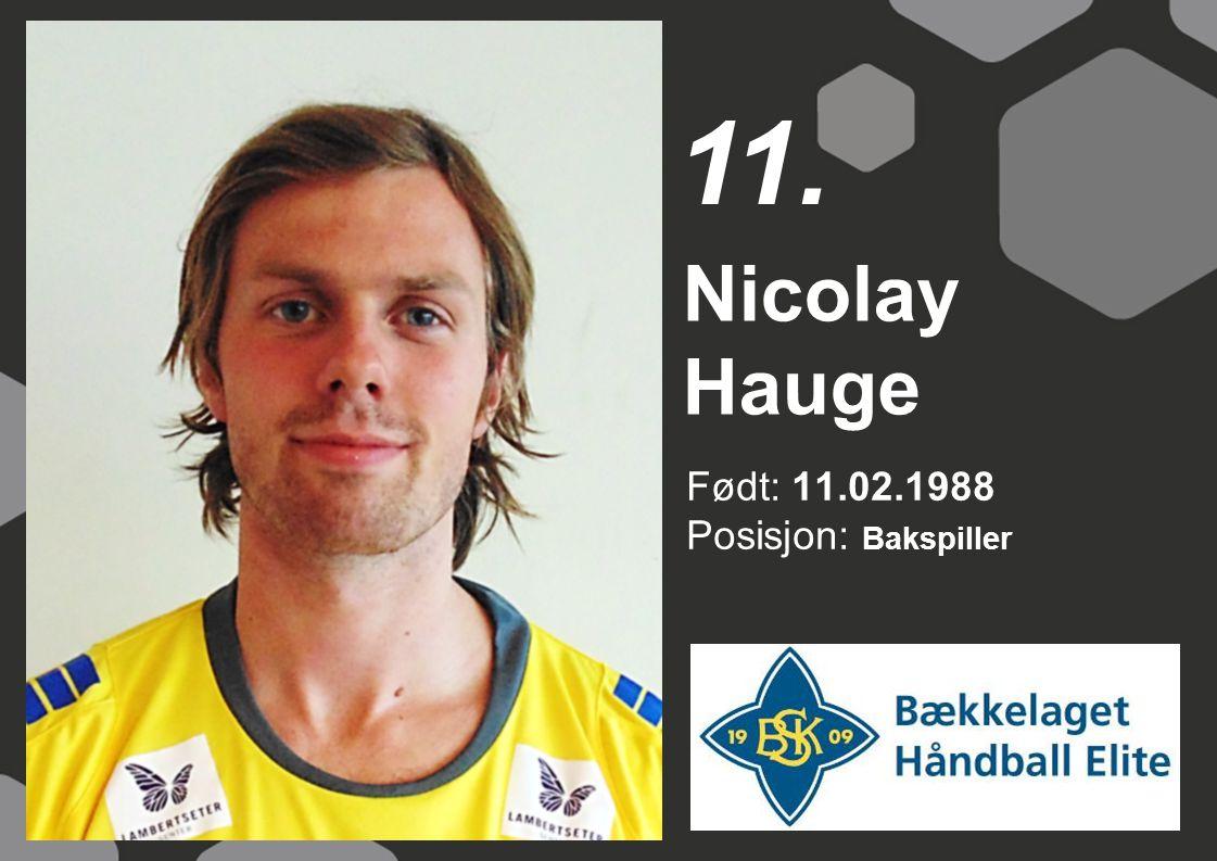 Født: 11.02.1988 Posisjon: Bakspiller Nicolay Hauge 11.