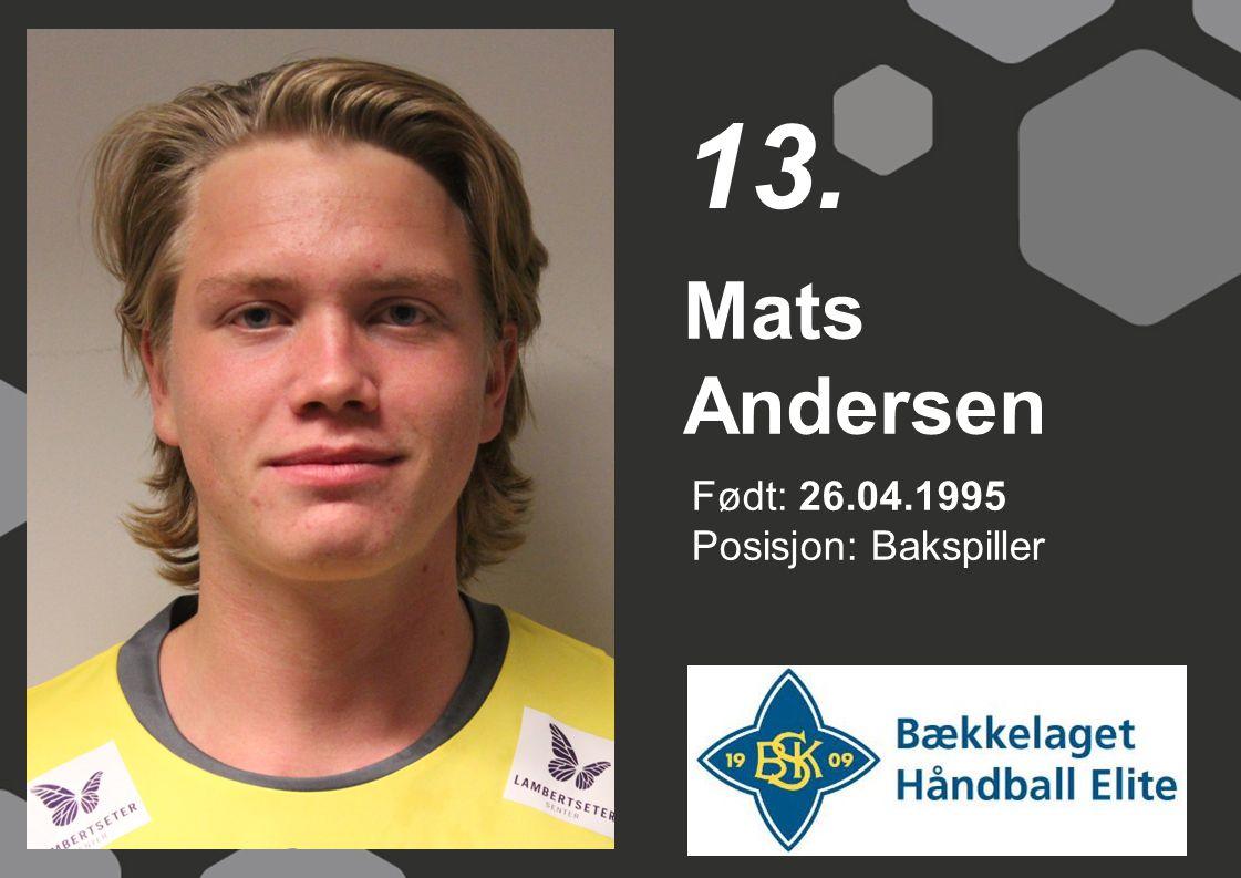 Født: 26.04.1995 Posisjon: Bakspiller Mats Andersen 13.