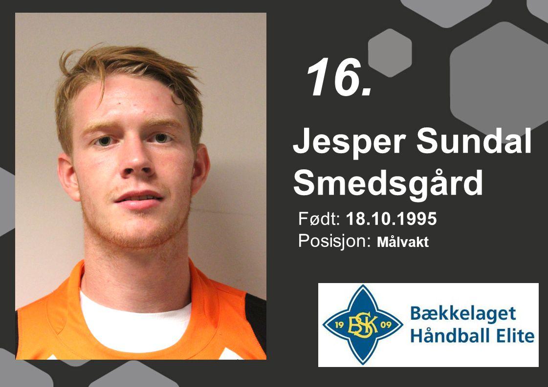 Født: 18.10.1995 Posisjon: Målvakt Jesper Sundal Smedsgård 16.