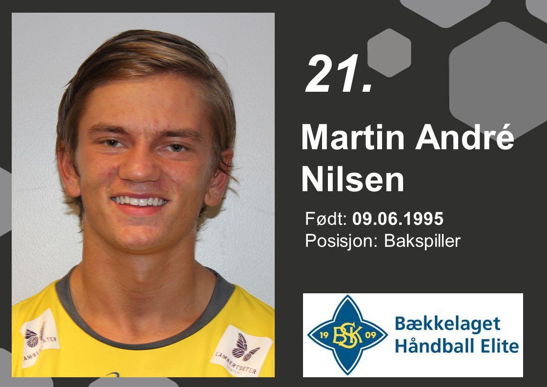 Født: 09.06.1995 Posisjon: Bakspiller Martin André Nilsen 21.