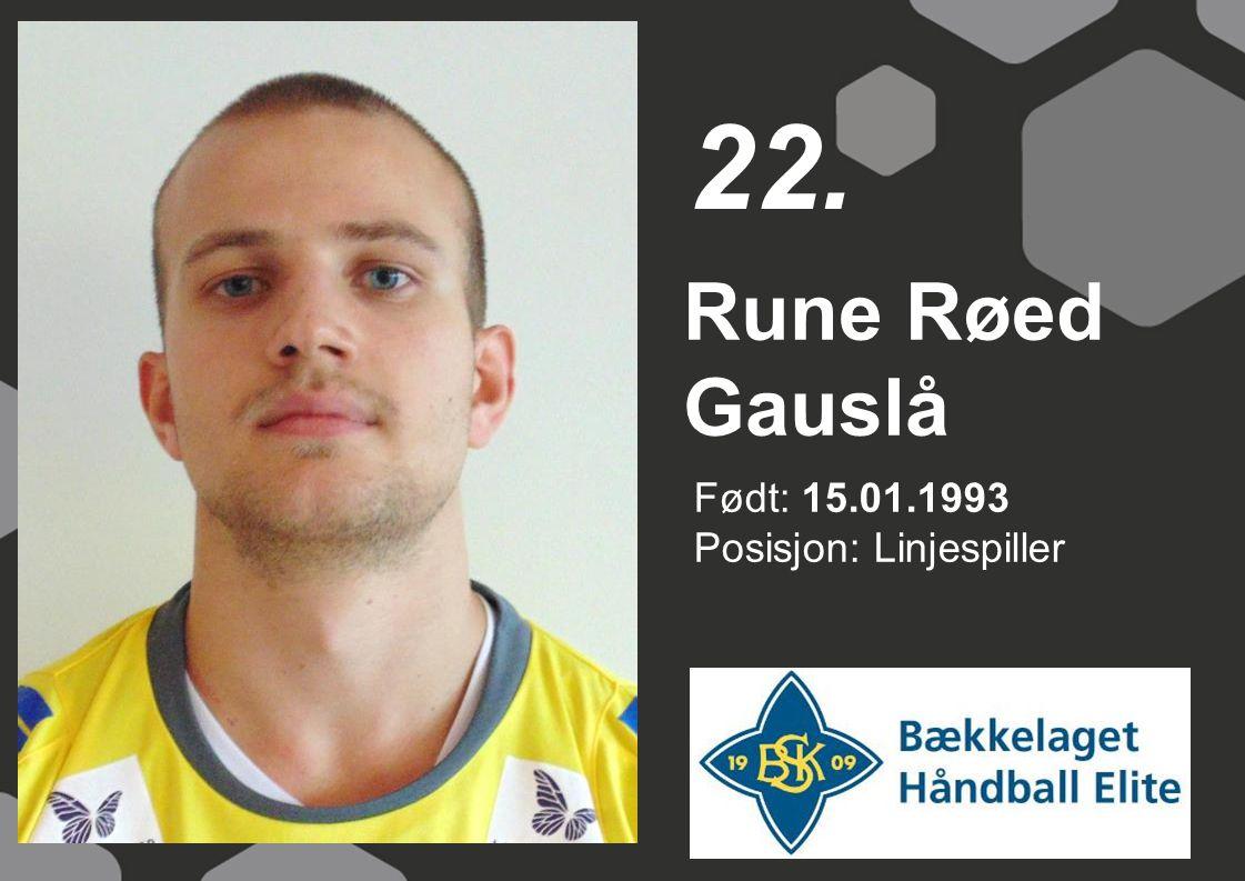 Født: 15.01.1993 Posisjon: Linjespiller Rune Røed Gauslå 22.