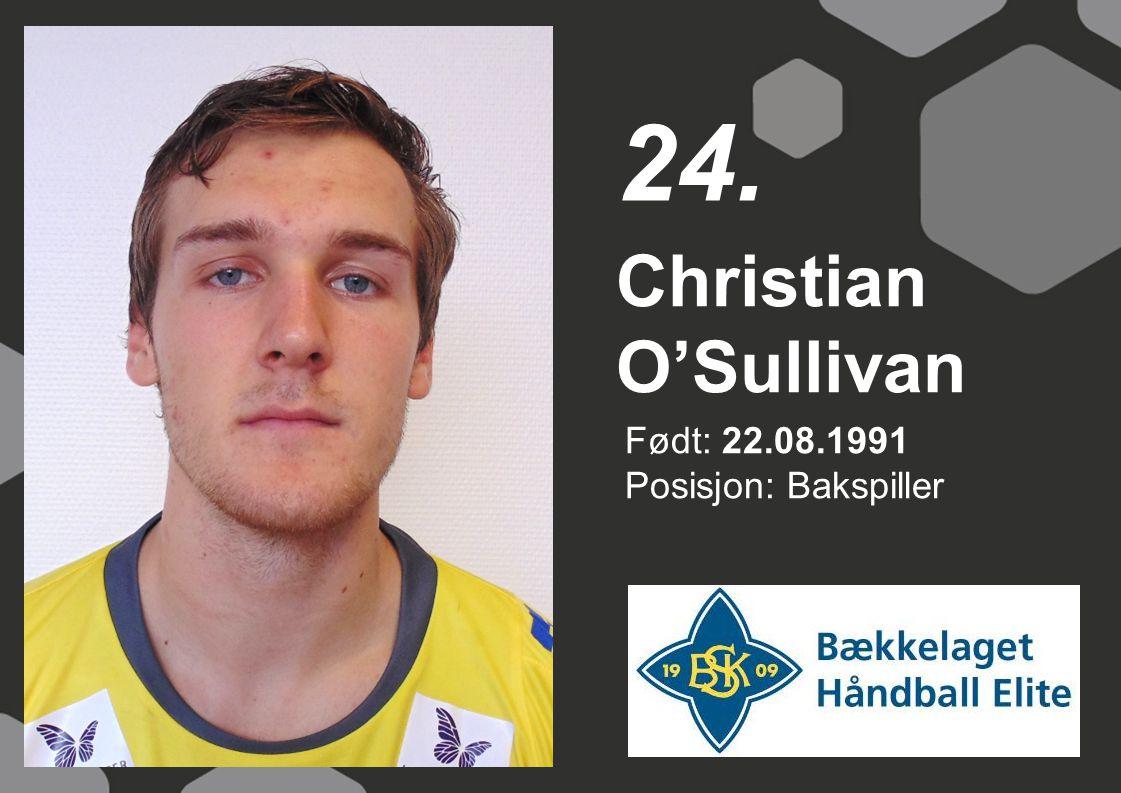 Født: 22.08.1991 Posisjon: Bakspiller Christian O'Sullivan 24.
