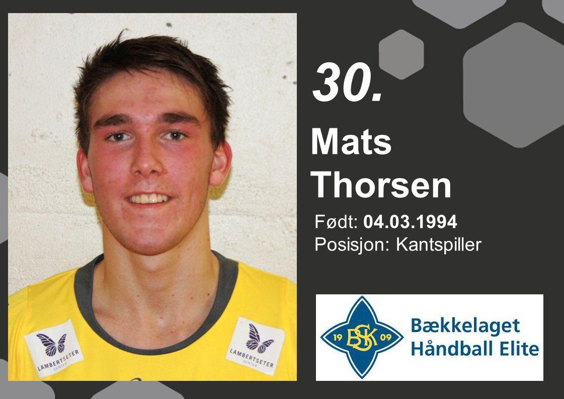 Født: 04.03.1994 Posisjon: Kantspiller Mats Thorsen 30.