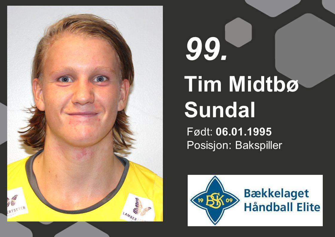 Født: 06.01.1995 Posisjon: Bakspiller Tim Midtbø Sundal 99.