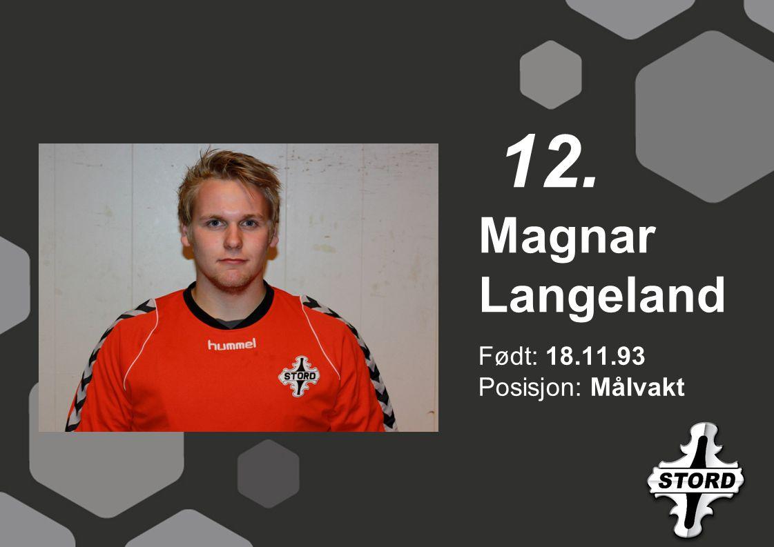 Født: 18.11.93 Posisjon: Målvakt Magnar Langeland 12.