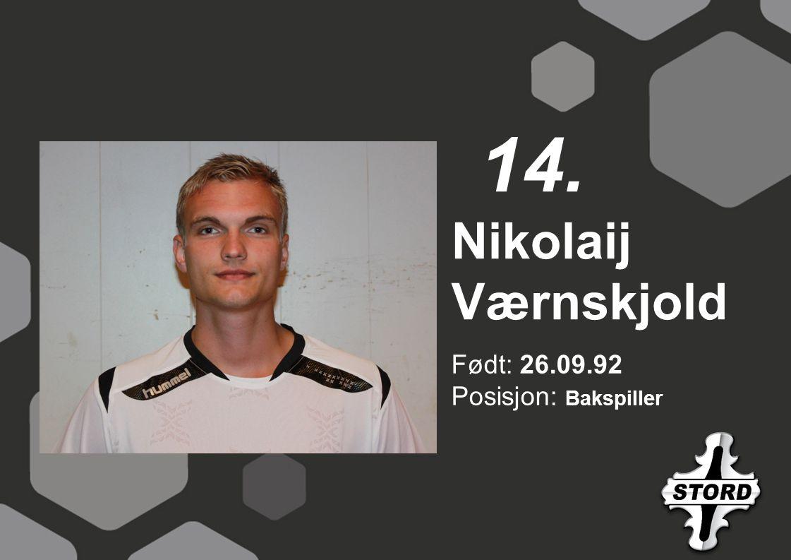 Født: 26.09.92 Posisjon: Bakspiller Nikolaij Værnskjold 14.