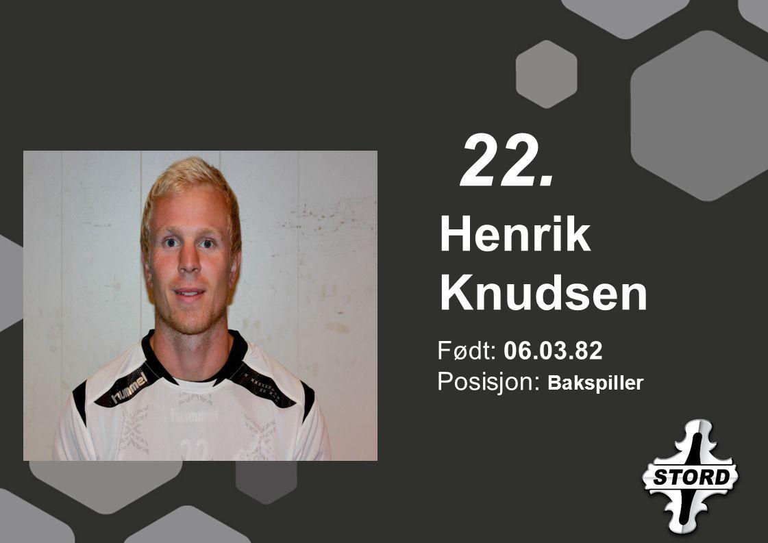 Født: 06.03.82 Posisjon: Bakspiller Henrik Knudsen 22.