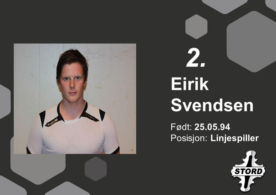 Født: 25.05.94 Posisjon: Linjespiller Eirik Svendsen 2.