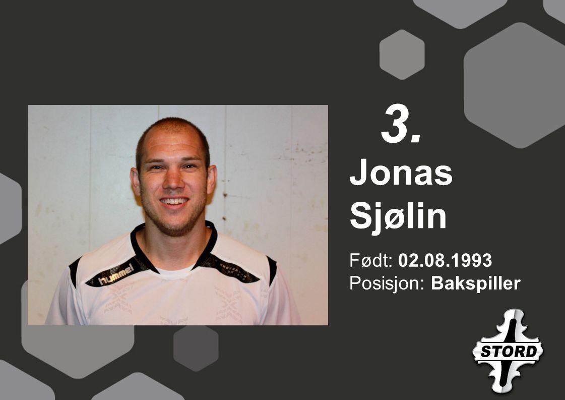 Født: 02.08.1993 Posisjon: Bakspiller Jonas Sjølin 3.