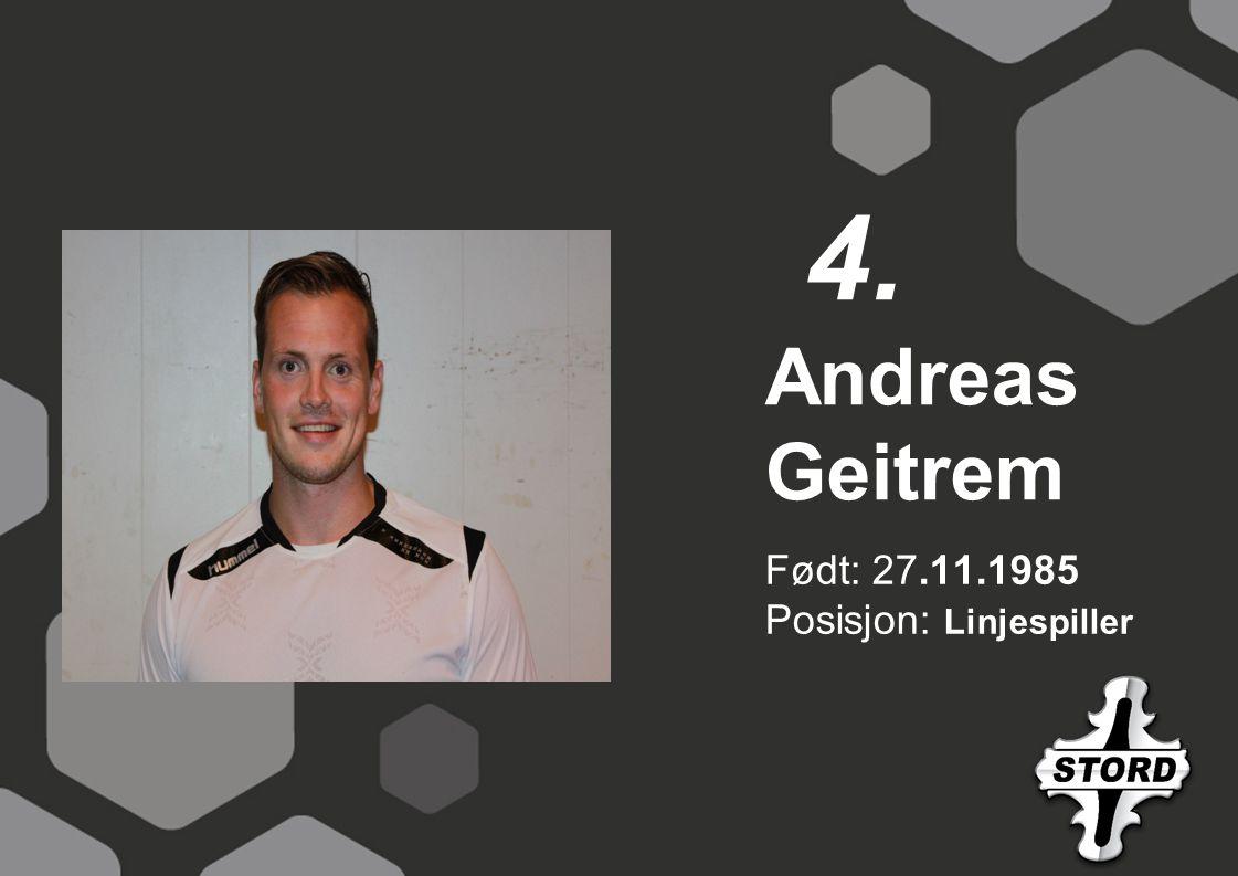 Født: 27.11.1985 Posisjon: Linjespiller Andreas Geitrem 4.