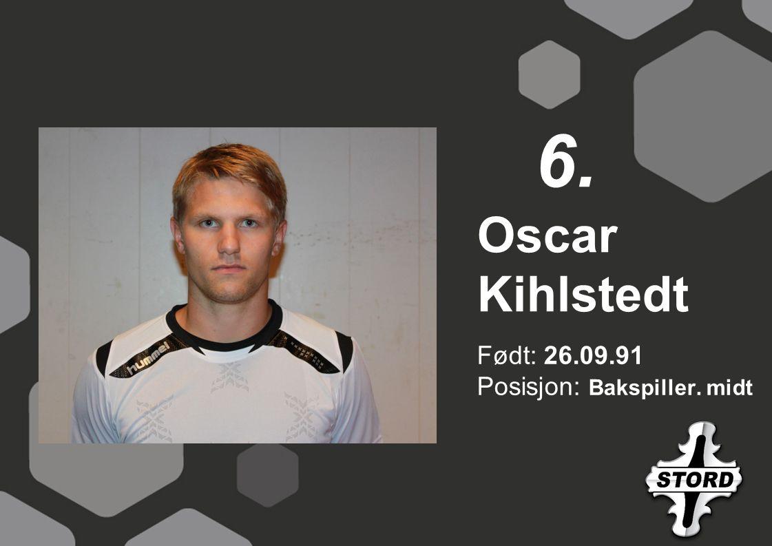 Født: 26.09.91 Posisjon: Bakspiller. midt Oscar Kihlstedt 6.